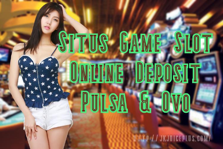 Situs Game Slot Online Deposit Pulsa & Ovo