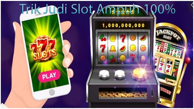 Trik Judi Slot Ampuh 100%