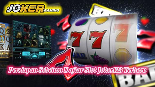 Persiapan Sebelum Daftar Slot Joker123 Terbaru