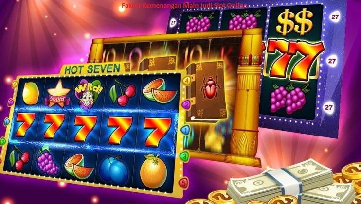 Faktor Kemenangan Main Judi Slot Online
