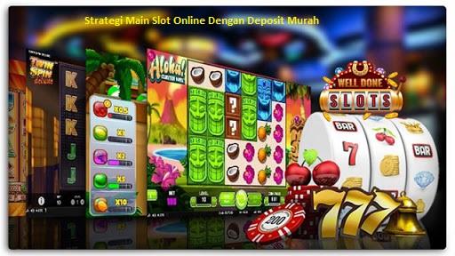 Strategi Main Slot Online Dengan Deposit Murah