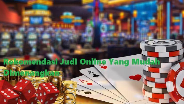 Rekomendasi Judi Online Yang Mudah Dimenangkan